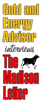 Gold and Energy Advisor interviews The Madison Letter